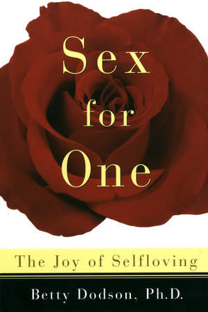 Sex For One (Revised): The Joy Of Selfloving - Betty Dodson