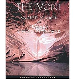 The Yoni: Sacred Symbol of Feminine Creative Power Rufus Camphausen