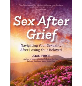 Mango Publishers Sex After Grief: Navigating Sexuality after losing your beloved  Joan Price