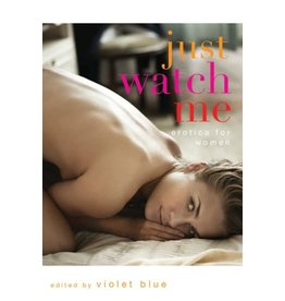 Cleis Press just Watch Me: Erotica for Women Violet Blue, Ed.