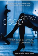 Cleis Press Peep Show: Erotic Tales of Voyeurs and Exhibitionists Rachel Kramer Bussel, Ed
