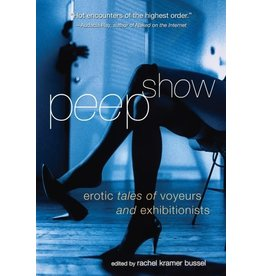 Cleis Press Peep Show: Erotic Tales of Voyeurs and Exhibitionists Rachel Kramer Bussel, Ed