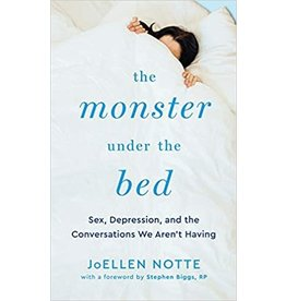 The Monster Under the Bed: Sex, Depression, and the Conversations We Aren't Having JoEllen Notte