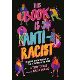 Quarto Group This Book is Anti-Racist Tiffany Jewell  (Author), Aurelia Durand  (Illustrator)