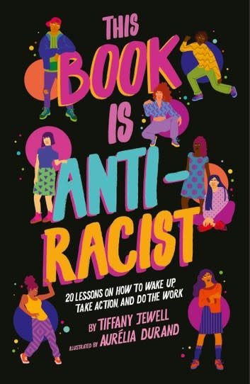 Quarto Group This Book is Anti-Racist Tiffany Jewell  (Author), Aurelia Durand  (Illustrator)