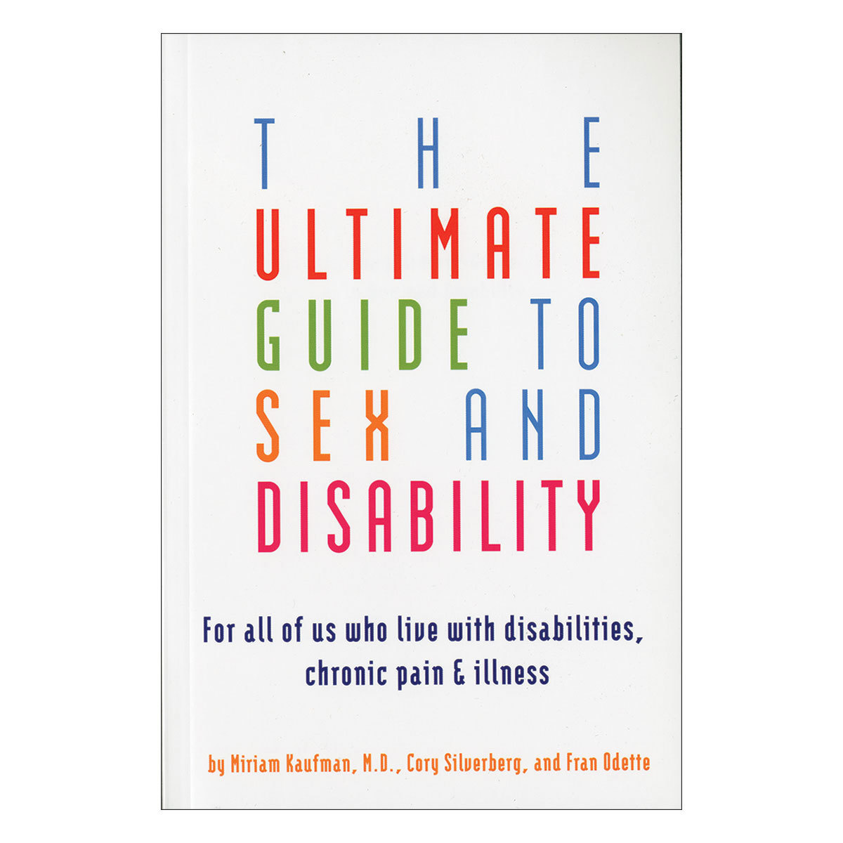 Cleis Press The Ultimate Guide to Sex and Disability Kaufman, Silverberg, Odette Kaufman, Silverb