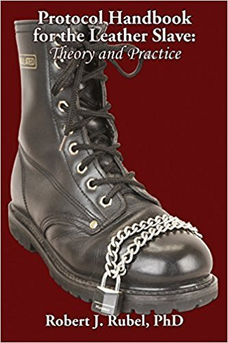 Protocol Handbook for the Leather Slave: Theory and Practice Roberty Rubel