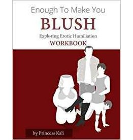 Kink Academy WORKBOOK Enough to Make You Blush: Exploring Erotic Humiliation