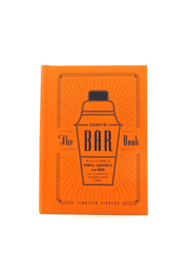 The Essential Bar Book: An A-to-Z Guide to Spirits, Cocktails, and Wine