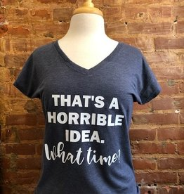 That's A Horrible Idea V-Neck Tee
