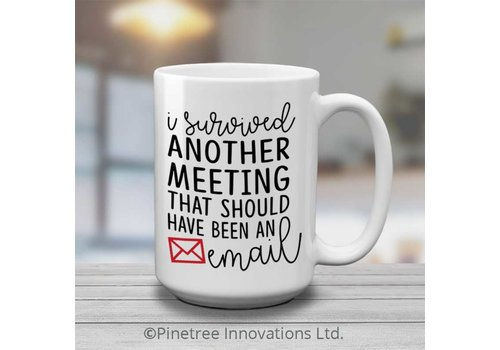 Coffee Mug I Survived Another Meeting 15oz