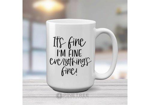 Coffee Mug It's Fine, I'm Fine, Everythings Fine 15oz