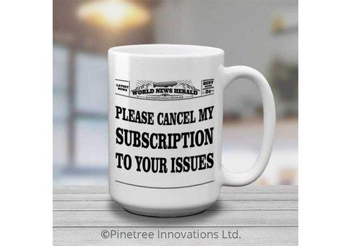 Coffee Mug Please Cancel My Subscription 15oz