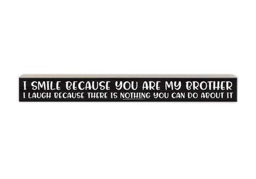 Skinny Wood Sign I Smile Because You Are My Brother