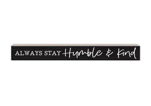 Skinny Wood Sign Always Stay Humble & Kind