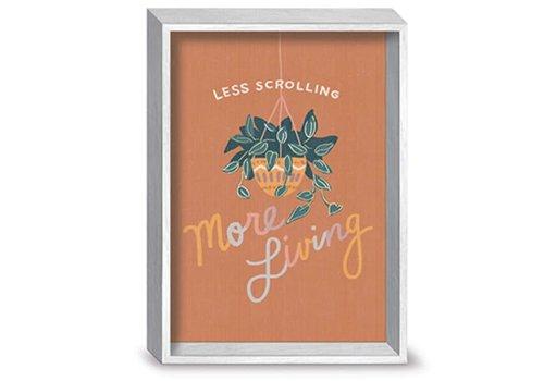 """Desk Art Less Scrollng More Living 5""""x7"""""""