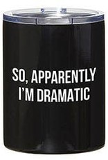 LABEL 'So, Apparently I'm Dramatic' Tumbler