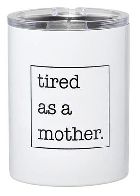 LABEL 'Tired as a Mother' Tumbler