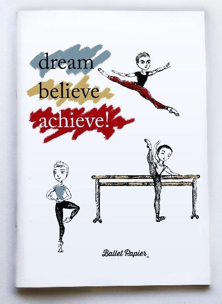 "Ballet Papier Ballet Boys ""Dream, Believe, Achieve!"" A4 Notebook"
