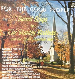 Vinyl Used  The Stanley Brothers And The Clinch Mountain Boys – For The Good People - Sacred Songs By The Stanley Brothers And The Clinch Mountain Boys LP