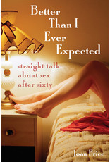 Seal Press Better Than I Ever Expected: Straight Talk About Sex After Sixty