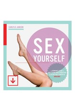 Sex Yourself! The Woman's Guide to Mastering Masturbation and Achieving Powerful Orgasms