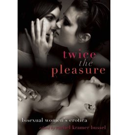 Cleis Press Twice the Pleasure: Bisexual Women's Erotica