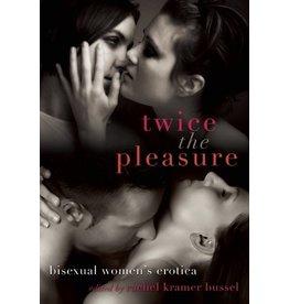 Cleis Press Twice the Pleasure: Bisexual Women's Erotica