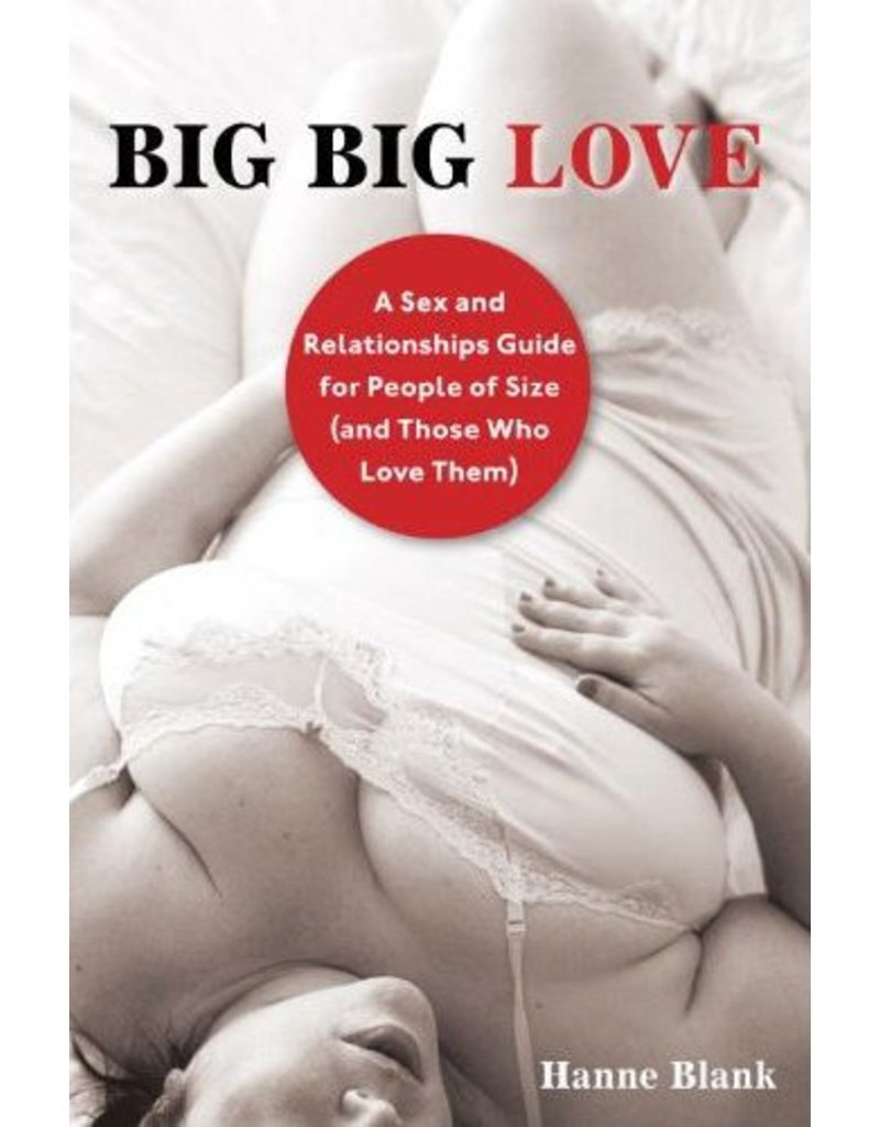 Big Big Love: A Sex and Relationship Guide for People of Size and Those Who Love Them