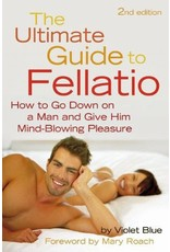 Cleis Press Ultimate Guide to Fellatio: How to Go Down on a Man and Give Him Mind-Blowing Pleasure, 2nd Ed.
