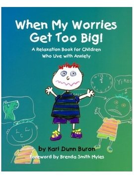 Books When My Worries Get Too Big: A Relaxation Book for Children Who Live with Anxiety.  By Kari Dunn Buron