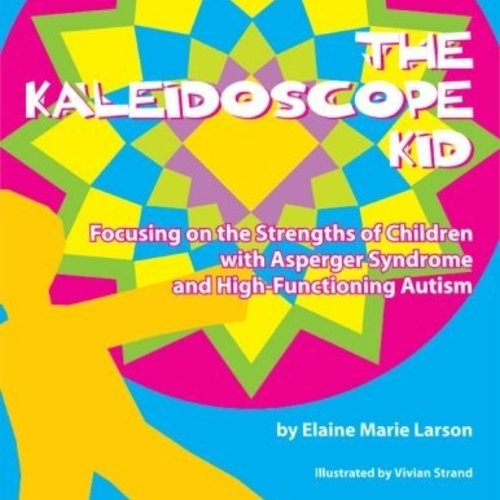 Books The Kaleidoscope Kid: Focusing on the strengths of Children with Aspergers Syndrome and High-Functioning Autism