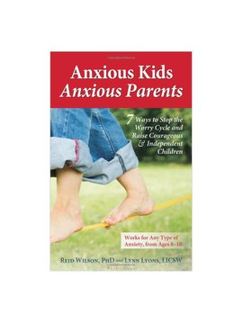 Books Anxious Kids, Anxious Parents: 7 Ways to Stop the Worry Cycle and Raise Courageous and Independent Children