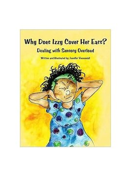 Books Why Does Izzy Cover Her Ears? Dealing with Sensory Overload by by Jennifer Veenendall