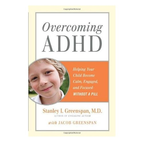 Books Overcoming ADHD: Helping Your Child Become Calm, Engaged, and Focused - Without a Pill [Hardcover] by Stanley I. Greenspan