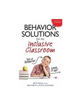 Books Behavior Solutions for the Inclusive Classroom: A Handy Reference Guide that Explains Behaviors Associated with Autism, Asperger's, ADHD, Sensory Processing Disorder, and other Special Needs [Paperback]