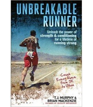 UNBREAKABLE RUNNER BY T.J MURPHY & BRIAN MACKENZIE