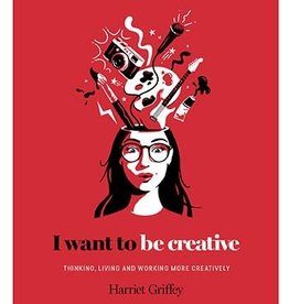 I Want to Be Creative How to Live a Creative Life