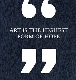 Art Is the Highest Form of Hope & Other Quotes by Artists