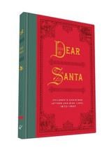 Dear Santa Children's Christmas Letters and Wish Lists, 1870-1920