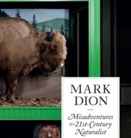 Mark Dion Misadventures of a 21st-Century Naturalist