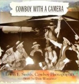 Cowboy With A Camera : Erwin E. Smith, Cowboy Photographer