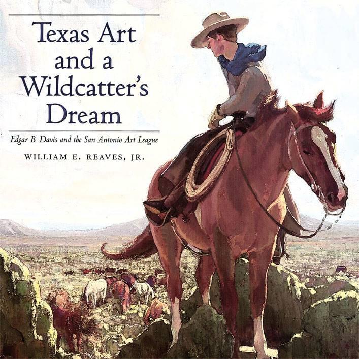 Texas Art and a Wildcatter's Dream Edgar B. Davis and the San Antonio Art League
