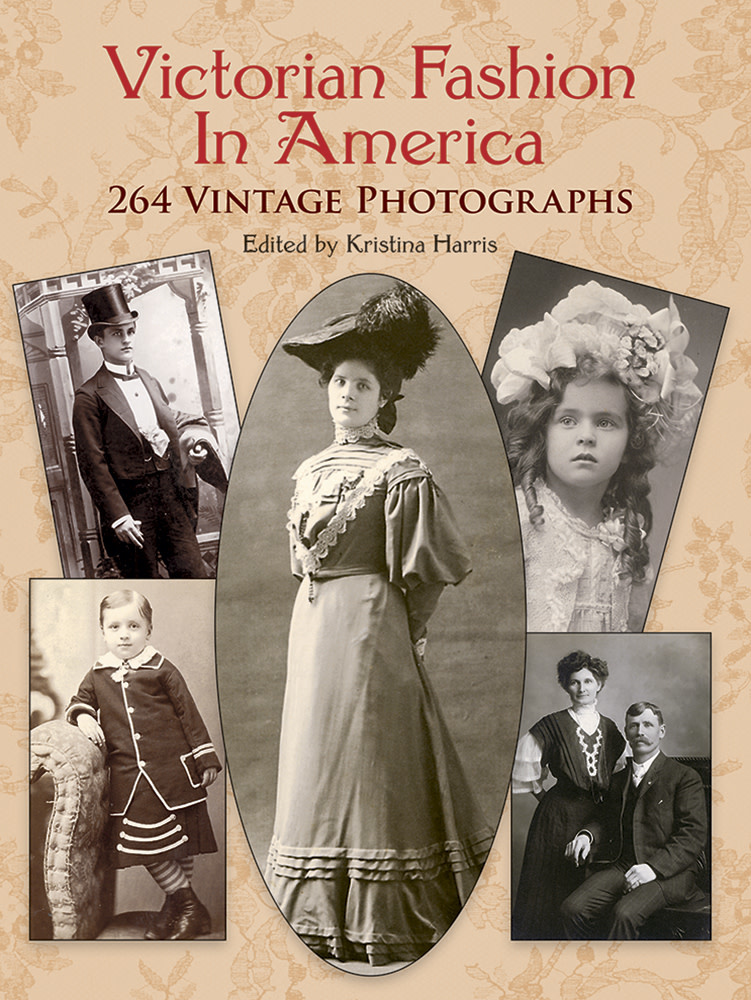 Victorian Fashion In America: 264 Vintage photographs