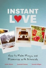 Instant Love How to Make Magic and Memories with Polaroids