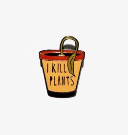 Near Modern Disaster I Kill Plants pin