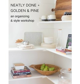 Golden & Pine Neatly Done + G&P: An Organizing & Style Workshop