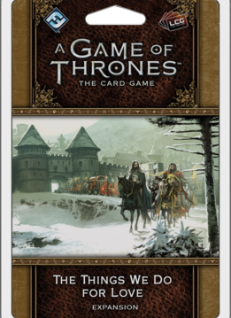 AGOT LCG 2ND Edition: The Things We Do For Love