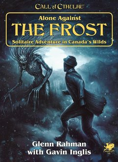 Call of Cthulhu - Alone Against the Frost: Solitaire Adventure in Canada's Wilds