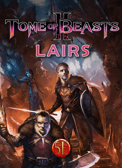 Tome of Beasts 2: Lairs for 5th Edition (SC)